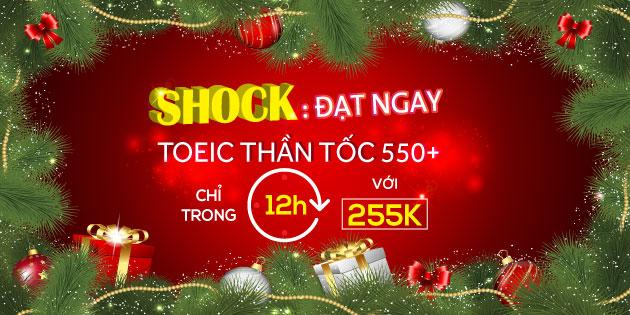 SHOCK : ĐẠT NGAY TOEIC THẦN TỐC 550 CHỈ TRONG 12H VỚI 255K