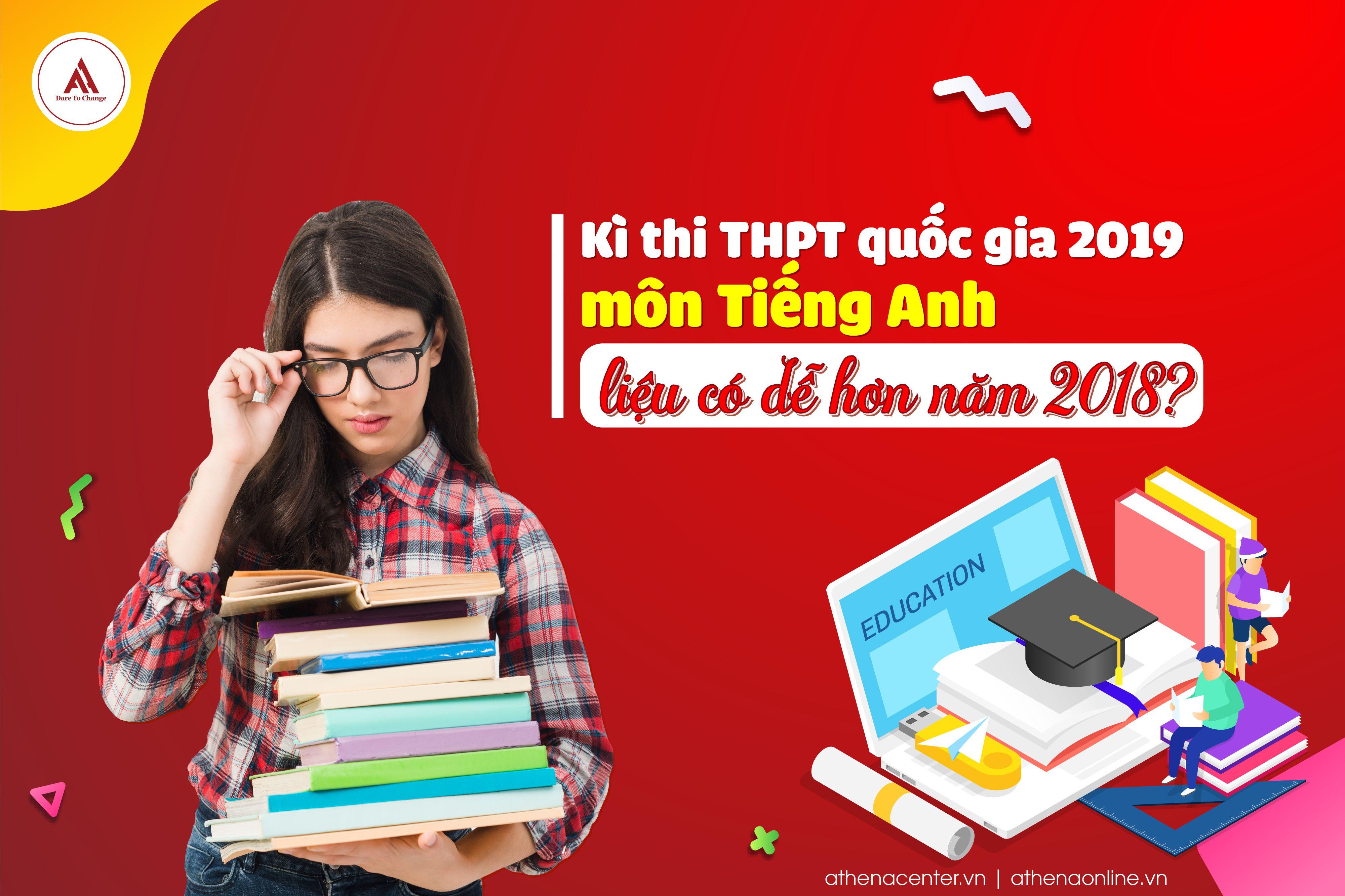 Kì thi THPT quốc gia 2019 môn Tiếng Anh liệu có dễ hơn năm 2018?