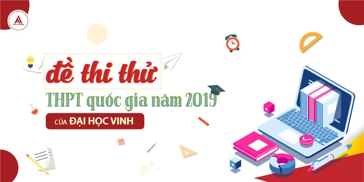 ĐỀ THI THỬ KỲ THI THPT QUỐC GIA NĂM 2019 CỦA ĐẠI HỌC VINH
