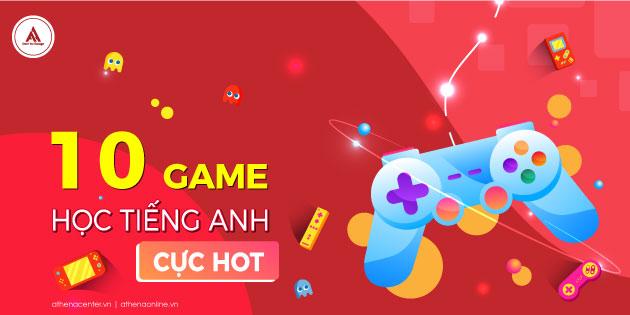 10 GAME HỌC TIẾNG ANH CỰC HOT