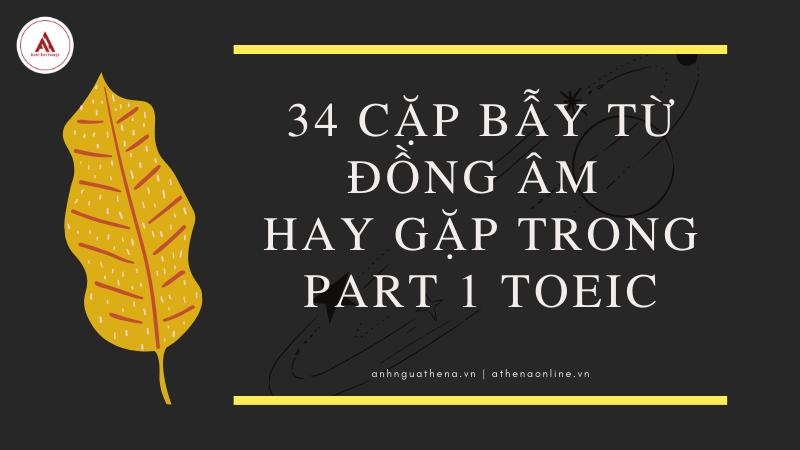 34 Cặp bẫy từ đồng âm hay gặp trong Part 1 Toeic