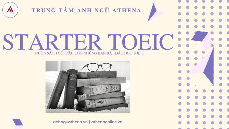 Starter TOEIC: Cuốn sách gối đầu cho những bạn bắt đầu học TOEIC