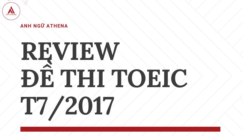 REVIEW ĐỀ THI TOEIC THÁNG 7-2017