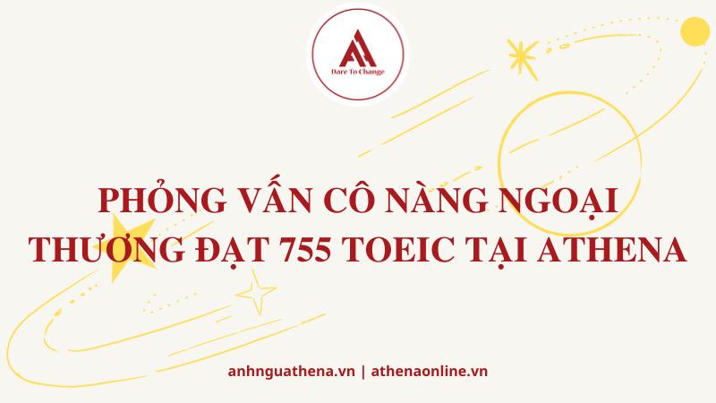 PHỎNG VẤN CÔ NÀNG NGOẠI THƯƠNG ĐẠT 755 TOEIC TẠI ATHENA