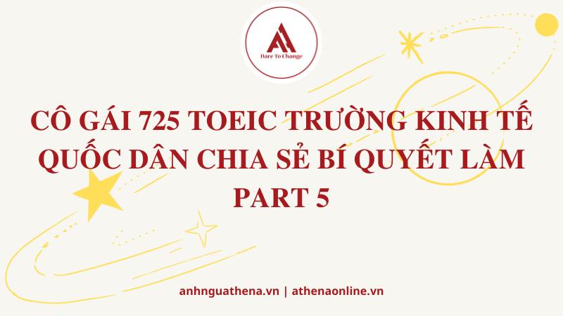 CÔ GÁI 725 TOEIC TRƯỜNG KINH TẾ QUỐC DÂN CHIA SẺ BÍ QUYẾT LÀM PART 5
