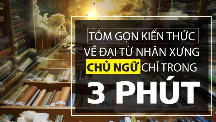TÓM GỌN KIẾN THỨC VỀ ĐẠI TỪ NHÂN XƯNG CHỈ TRONG 3 PHÚT