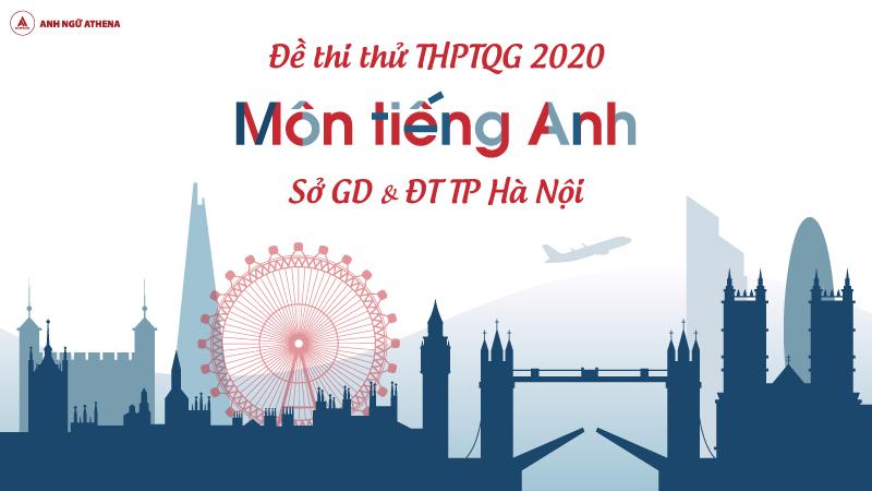 ĐỀ THI THỬ: Môn Tiếng Anh kỳ thi THPTQG năm 2020 sở Giáo dục và Đào tạo Hà Nội