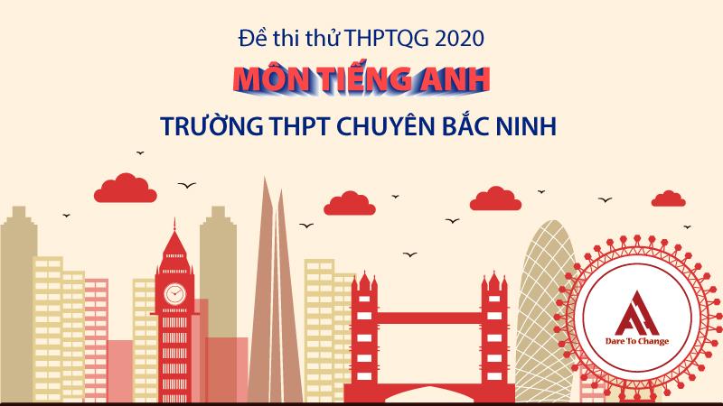Đề thi thử: Môn tiếng Anh kỳ thi THPTQG năm 2020 - Trường THPT chuyên Bắc Ninh