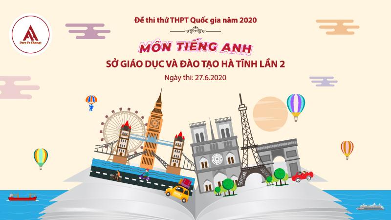 Đề thi thử: Môn tiếng Anh kỳ thi THPTQG năm 2020 - Sở GD&ĐT Hà Tĩnh lần thứ 2