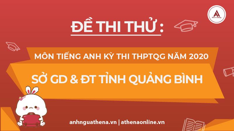 Đề thi thử: Môn tiếng Anh kỳ thi THPTQG năm 2020 - Sở GD&ĐT Quảng Bình