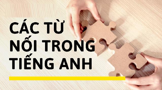 Tổng hợp các từ dùng để nối cấu trong tiếng Anh bạn cần biết