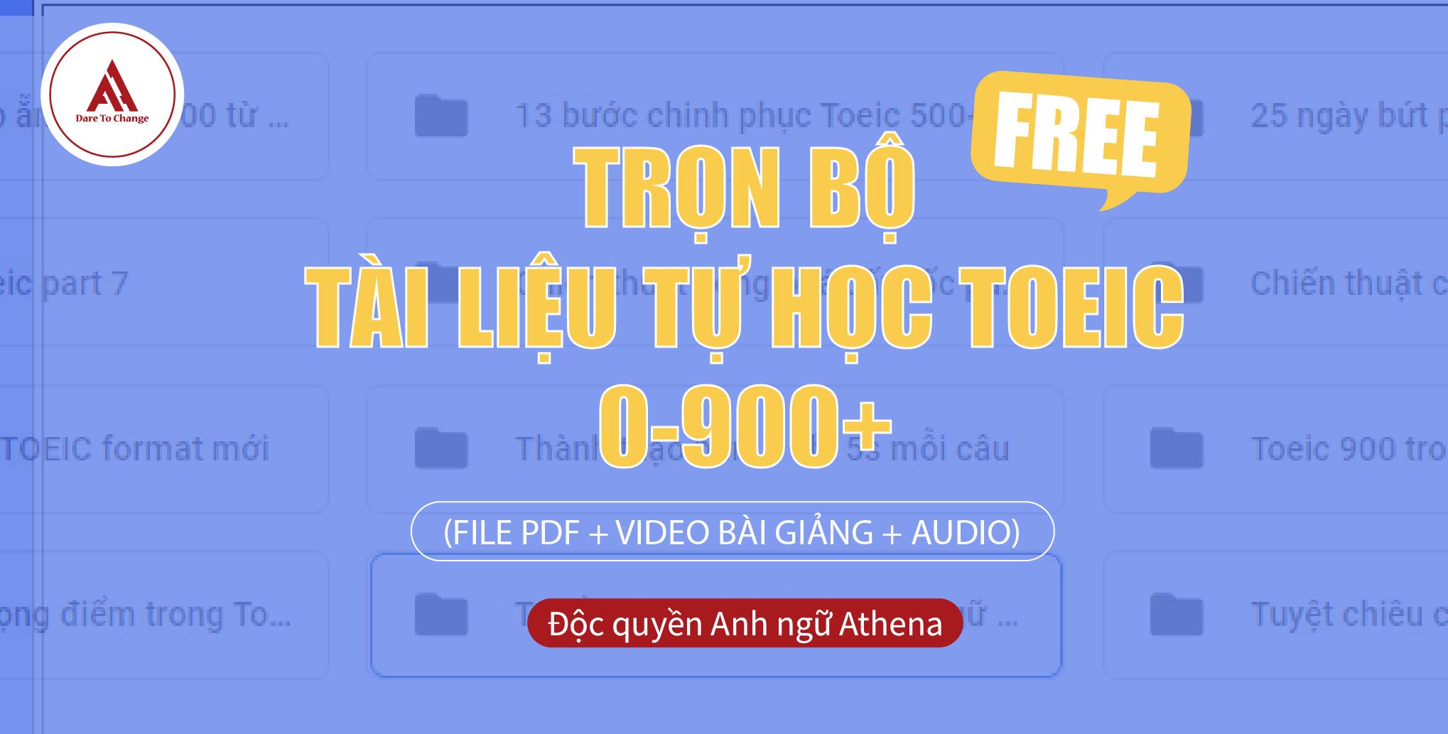 TRỌN BỘ TÀI LIỆU TỰ HỌC TOEIC 0-900+ (FILE PDF + VIDEO BÀI GIẢNG + AUDIO)